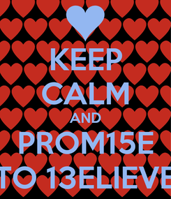 Poster: KEEP CALM AND PROM15E TO 13ELIEVE