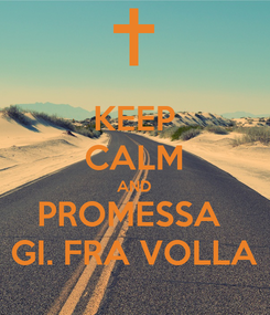 Poster: KEEP CALM AND PROMESSA  GI. FRA VOLLA