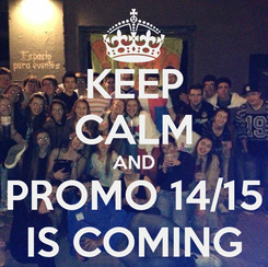 Poster: KEEP CALM AND PROMO 14/15 IS COMING