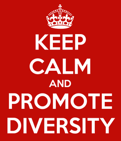 Poster: KEEP CALM AND PROMOTE DIVERSITY