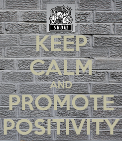 Poster: KEEP CALM AND PROMOTE POSITIVITY