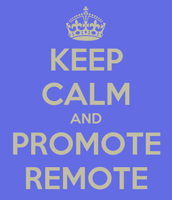 Poster: KEEP CALM AND PROMOTE REMOTE