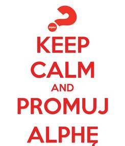 Poster: KEEP CALM AND PROMUJ ALPHĘ
