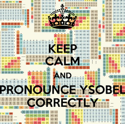 Poster: KEEP CALM AND PRONOUNCE YSOBEL CORRECTLY
