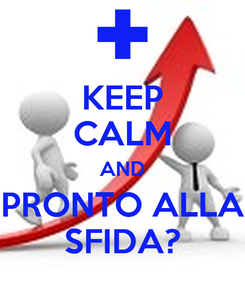 Poster: KEEP CALM AND PRONTO ALLA SFIDA?