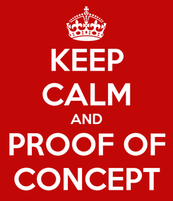 Poster: KEEP CALM AND PROOF OF CONCEPT