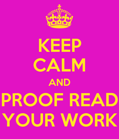 Poster: KEEP CALM AND PROOF READ YOUR WORK