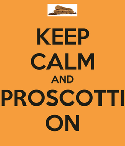 Poster: KEEP CALM AND PROSCOTTI ON