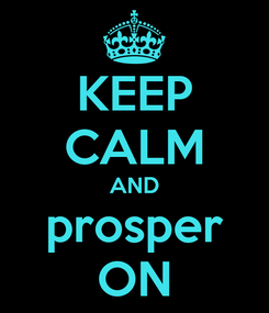 Poster: KEEP CALM AND prosper ON
