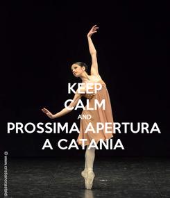 Poster: KEEP CALM AND PROSSIMA APERTURA  A CATANIA