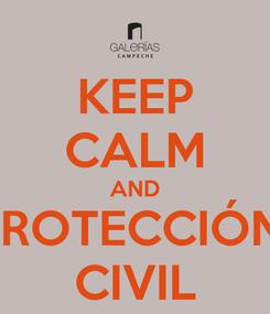 Poster: KEEP CALM AND PROTECCIÓN  CIVIL