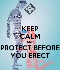 Poster: KEEP CALM AND PROTECT BEFORE YOU ERECT