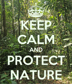 Poster: KEEP CALM AND PROTECT NATURE