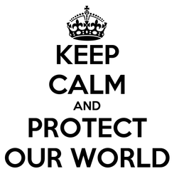 Poster: KEEP CALM AND PROTECT OUR WORLD
