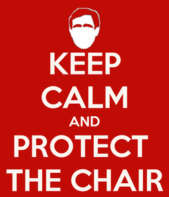 Poster: KEEP CALM AND PROTECT  THE CHAIR