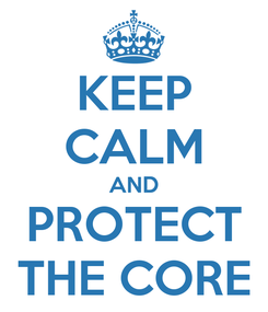 Poster: KEEP CALM AND PROTECT THE CORE