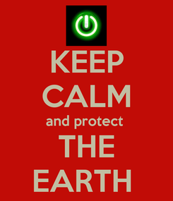 Poster: KEEP CALM and protect  THE EARTH