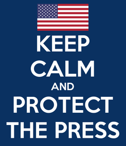 Poster: KEEP CALM AND PROTECT THE PRESS