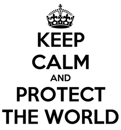 Poster: KEEP CALM AND PROTECT THE WORLD