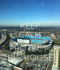 Poster: KEEP CALM AND PROTECT  THIS HOUSE!