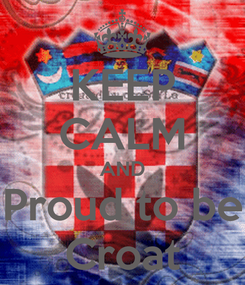Poster: KEEP CALM AND Proud to be Croat
