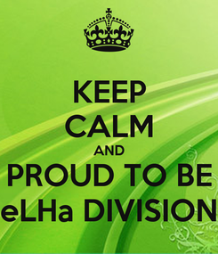 Poster: KEEP CALM AND PROUD TO BE eLHa DIVISION