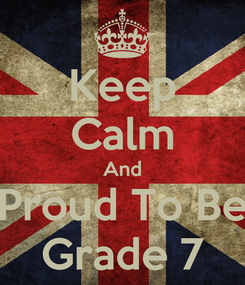Poster: Keep Calm And Proud To Be Grade 7