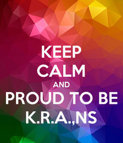 Poster: KEEP CALM AND PROUD TO BE K.R.A.,NS