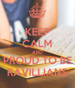 Poster: KEEP CALM AND PROUD TO BE RAVILLIANS