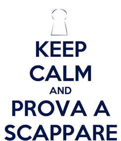 Poster: KEEP CALM AND PROVA A SCAPPARE