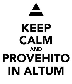 Poster: KEEP CALM AND PROVEHITO IN ALTUM