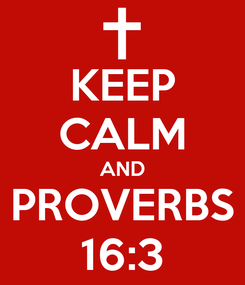 Poster: KEEP CALM AND PROVERBS 16:3