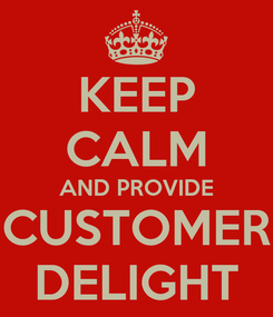 Poster: KEEP CALM AND PROVIDE CUSTOMER DELIGHT