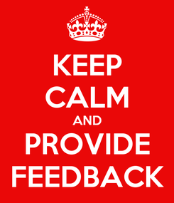Poster: KEEP CALM AND PROVIDE FEEDBACK