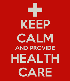 Poster: KEEP CALM AND PROVIDE HEALTH CARE