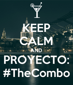 Poster: KEEP CALM AND PROYECTO: #TheCombo