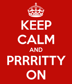 Poster: KEEP CALM AND PRRRITTY ON