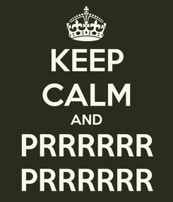 Poster: KEEP CALM AND PRRRRRR PRRRRRR
