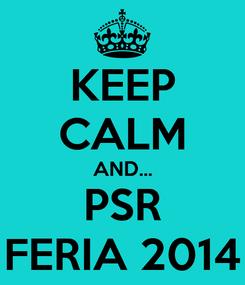 Poster: KEEP CALM AND... PSR FERIA 2014