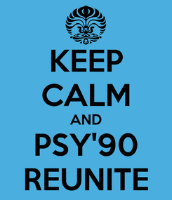 Poster: KEEP CALM AND PSY'90 REUNITE