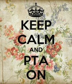 Poster: KEEP CALM AND PTA ON