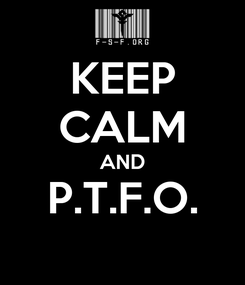 Poster: KEEP CALM AND P.T.F.O.