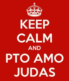 Poster: KEEP CALM AND PTO AMO JUDAS