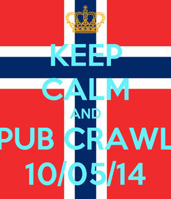 Poster: KEEP CALM AND PUB CRAWL 10/05/14