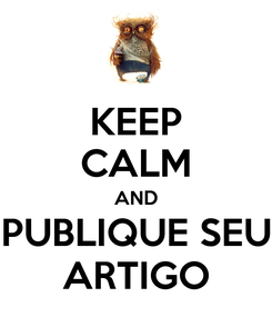 Poster: KEEP CALM AND PUBLIQUE SEU ARTIGO