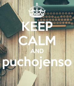 Poster: KEEP CALM AND puchojenso