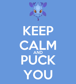 Poster: KEEP CALM AND PUCK YOU