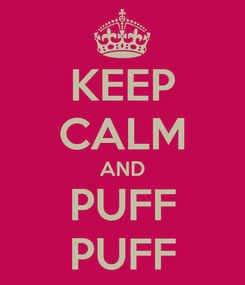 Poster: KEEP CALM AND PUFF PUFF