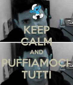 Poster: KEEP CALM AND PUFFIAMOCI  TUTTI