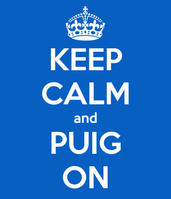 Poster: KEEP CALM and PUIG ON